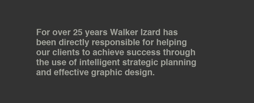 For over 25 years Walker Izard has been directly responsible for helping our clients to achieve success through the use of intelligent strategic planning and effective graphic design